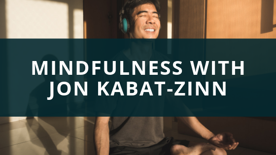 Mindfulness with jon kabat zinn